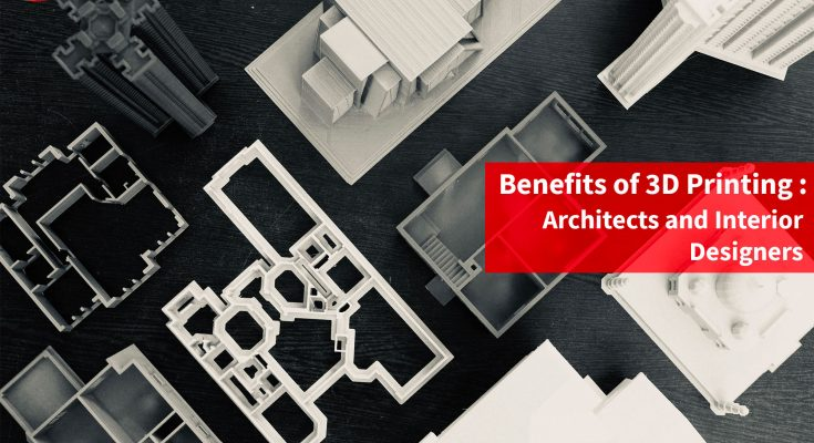 3D Printing Benefits for Architect and Interior Designers